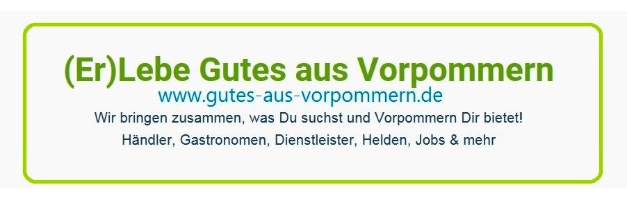 (Er)Lebe Gutes aus Vorpommern - Wir bringen zusammen, was Du suchst und Vorpommern Dir bietet! - Händler, Gastronomen, Dienstleister, Helden, Jobs & mehr