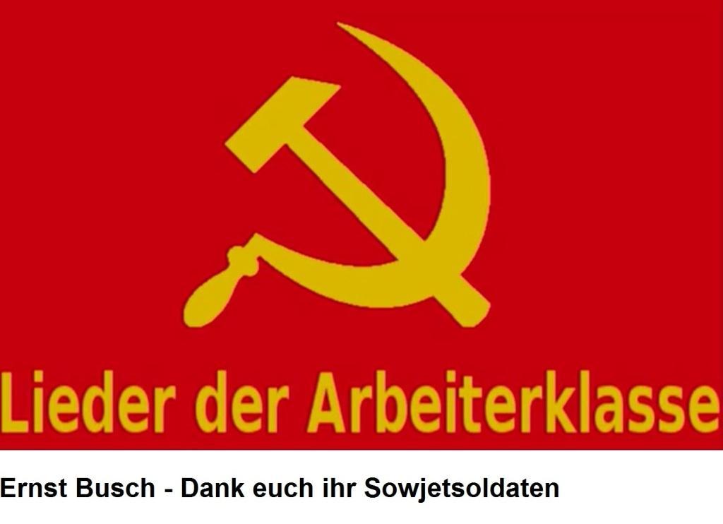 Aus dem Posteingang - Ernst Busch - Dank euch ihr Sowjetsoldaten - Lieder der Arbeiterklasse - https://youtu.be/T5IQshk9iHQ