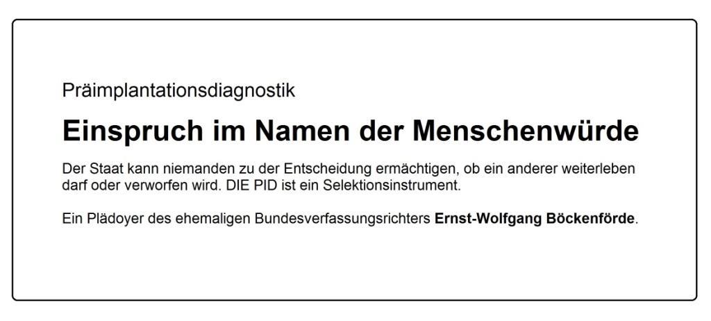 Aus dem Posteingang von Dr. Marianne Linke - Präimplantationsdiagnostik - Einspruch im Namen der Menschenwürde - Ein Plädoyer des ehemaligen Bundesverfassungsrichters Ernst-Wolfgang Böckenförde.