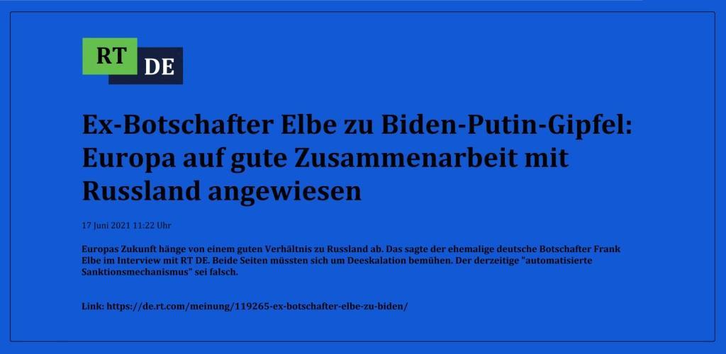 Ex-Botschafter Elbe zu Biden-Putin-Gipfel: Europa auf gute Zusammenarbeit mit Russland angewiesen - Europas Zukunft hänge von einem guten Verhältnis zu Russland ab. Das sagte der ehemalige deutsche Botschafter Frank Elbe im Interview mit RT DE. Beide Seiten müssten sich um Deeskalation bemühen. Der derzeitige 'automatisierte Sanktionsmechanismus' sei falsch. -  RT DE - 17 Juni 2021 11:22 Uhr - Link: https://de.rt.com/meinung/119265-ex-botschafter-elbe-zu-biden/