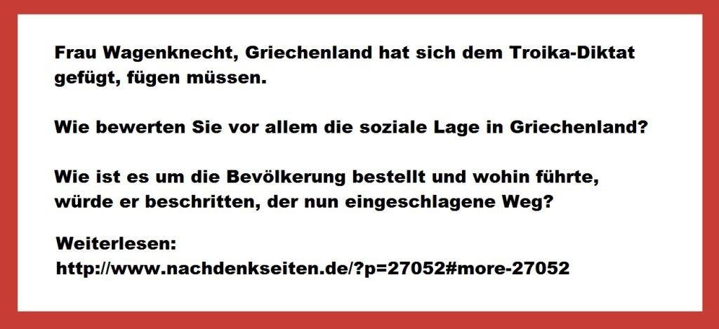 Interview in NachDenkseiten - Die kritische Website - Frau Wagenknecht, Griechenland hat sich dem Troika-Diktat gefügt, fügen müssen. Wie bewerten Sie vor allem die soziale Lage in Griechenland?