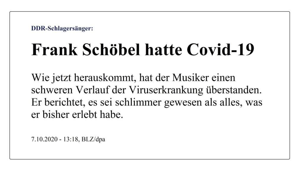 DDR-Schlagersänger: Frank Schöbel hatte Covid-19 - Wie jetzt herauskommt, hat der Musiker einen schweren Verlauf der Viruserkrankung überstanden. Er berichtet, es sei schlimmer gewesen als alles, was er bisher erlebt habe. - BLZ/dpa - Berliner Zeitung - 7.10.2020 - 13:18 Uhr