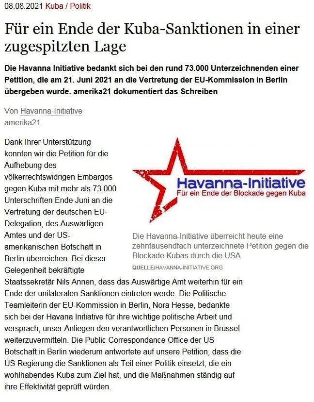 Für ein Ende der Kuba-Sanktionen in einer zugespitzten Lage - Die Havanna Initiative bedankt sich bei den rund 73.000 Unterzeichnenden einer Petition, die am 21. Juni 2021 an die Vertretung der EU-Kommission in Berlin übergeben wurde. amerika21 dokumentiert das Schreiben - Von Havanna-Initiative - amerika21 - Nachrichten und Analysen aus Lateinamerika - 08.08.2021 - Link: https://amerika21.de/dokument/253259/petition-kuba-eu-kommission