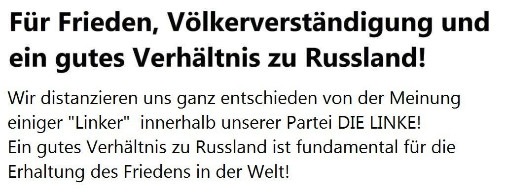 Für Frieden, Völkerverständigung und ein gutes Verhältnis zu Russland! Wir distanzieren uns ganz entschieden von der Meinung einiger 'Linker' innerhalb unserer Partei DIE LINKE! Ein gutes Verhältnis zu Russland ist fundamental für die Erhaltung des Friedens in der Welt!