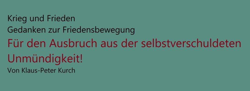 Krieg und Frieden - Gedanken zur Friedensbewegung - Für den Ausbruch aus der selbstverschuldeten Unmündigkeit! - Von Klaus-Peter Kurch - Neue Rheinische Zeitung