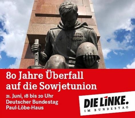 Einladung zur Gedenkveranstaltung der Fraktion DIE LINKE im Deutschen Bundestag im Paul-Löbe-Haus am 21. Juni 2021 anlässlich des 80. Jahrestages des Überfalls Nazideutschlands  am 22. Juni 1941 auf die Sowjetunion. - Aus dem Posteingang von Siegfried Dienel vom 23.06.2021