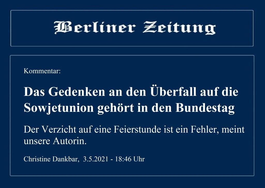 Kommentar: Das Gedenken an den Überfall auf die Sowjetunion gehört in den Bundestag - Der Verzicht auf eine Feierstunde ist ein Fehler, meint unsere Autorin. - Berliner Zeitung - Christine Dankbar, 3.5.2021 - 18:46 Uhr
