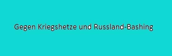 Gegen Kriegshetze und Russland-Bashing!