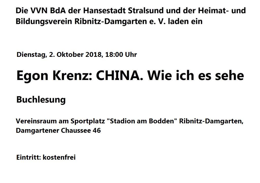 Die VVN BdA der Hansestadt Stralsund und der Heimat- und Bildungsverein Ribnitz-Damgarten e. V. laden ein zur Buchlesung mit Egon Krenz zu seinem neuesten Buch 'CHINA. Wie ich es sehe.' - Gemeinsame Veranstaltung der VVN BdA der Hansestadt Stralsund und des Heimat- und Bildungsvereins Ribnitz-Damgarten e. V. am 2. Oktober 2018 um 18:00 Uhr im Vereinsraum am Sportplatz 'Stadion am Bodden' Ribnitz-Damgarten, Damgartener Chaussee 46 -  Eintritt: kostenfrei