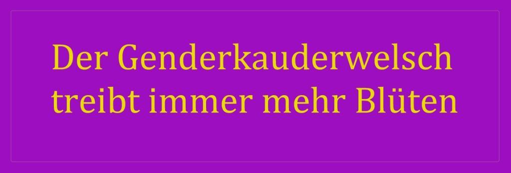 Der Genderkauderwelsch treibt im deutschen Sprachraum immer mehr Blüten - Einige Zitate aus dem Vortrag von Dr. Tomas Kubelik 'Wie Gendern unsere Sprache verhunzt - Gender und Sexualpädagogik auf dem Prüfstand der Wissenschaften' - PDF