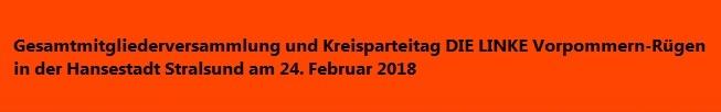 Bilder von der Gesamtmitgliederversammlung des Kreisverbandes DIE LINKE Vorpommern-Rügen zur Wahl des Landratskandidaten für einen Wahlvorschlag der Partei DIE LINKE zu den Landratswahlen in Vorpommern-Rügen am 27.Mai 2018 und dem anschließendem Kreisparteitag am 24. Februar 2018 in dem Begegnungszentrum der Volkssolidarität in Stralsund. Fotos: Eckart Kreitlow