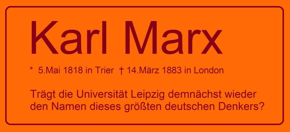 Alma Mater Lipsiensis - 1409 gegründet - Trägt die Universität Leipzig demnächt wieder den Namen des größten deutschen Denkers Karl Marx? -  Karl Marx - geboren am 5.Mai 1818 in Trier - gestorben am 14. März 1883 in London - größter deutscher Denker, Philosoph und Gesellschaftsanalytiker - Ostsee-Rundschau.de