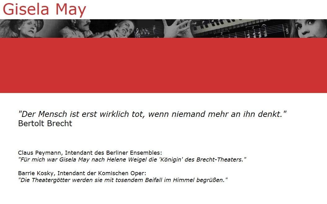 Gisela May, eine der Großen unter den Künstlerinnen des vergangenen Jahrhunderts ist verstorben! Gisela May verstarb am 2. Dezember 2016 in Berlin. Sie war eine deutsche Schauspielerin und Diseuse, die als Brechtinterpretin und Chansonsängerin weltbekannt wurde.