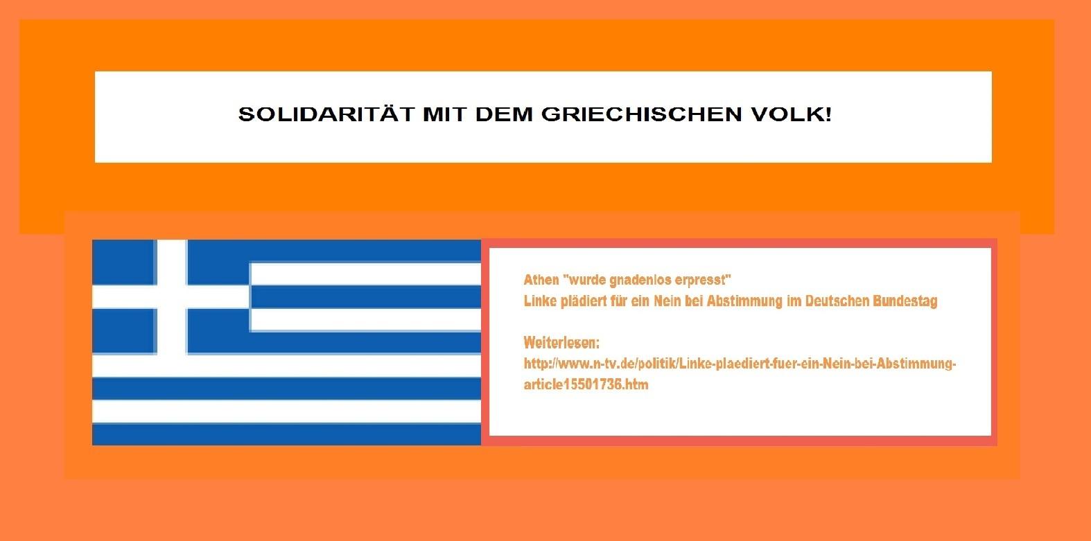 Solidarität mit dem griechischen Volk!  Griechenlands Linkspartei Syriza und Alexis Tsipras unterstützen! Griechische Regierung unter Ministerpräsident Alexis Tsipras wurde gnadenlos erpresst. Fraktion DIE LINKE im Deutschen Bundestag plädiert für ein Nein bei der Abstimmung im Bundestag.