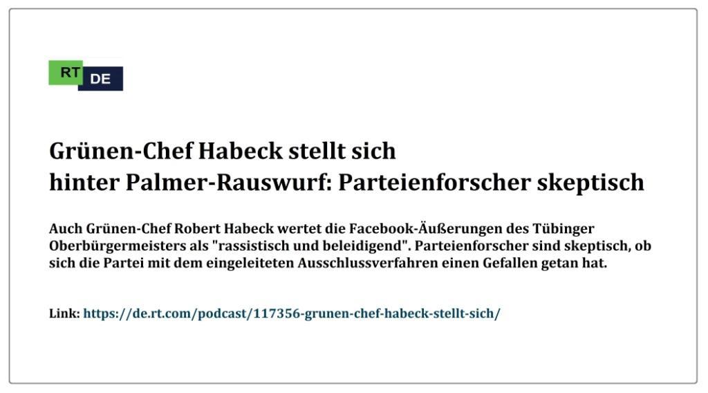 Grünen-Chef Habeck stellt sich hinter Palmer-Rauswurf: Parteienforscher skeptisch -  RT DE - Podcasts - Link: https://de.rt.com/podcast/117356-grunen-chef-habeck-stellt-sich/