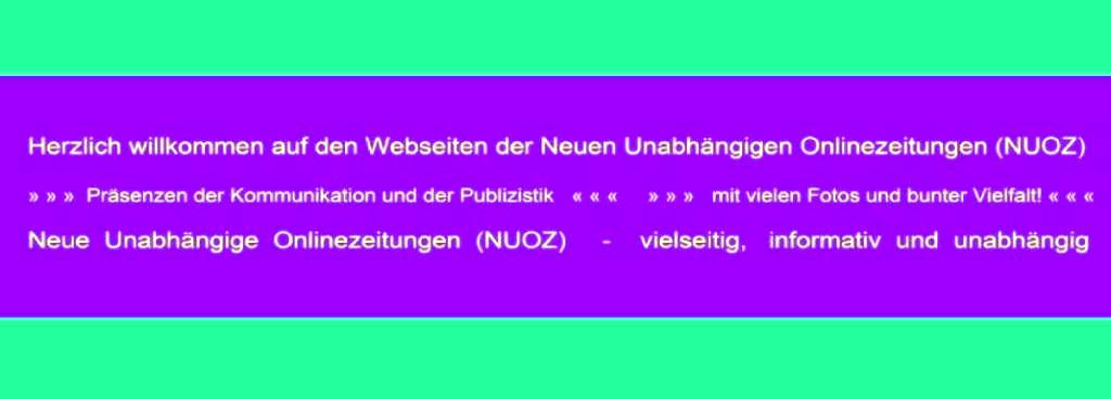 Ostsee-Rundschau.de - Herzlich willkommen auf den Webseiten der Neuen Unabhängigen Onlinezeitungen (NUOZ) - » » »  Präsenzen der Kommunikation und der Publizistik   « « «     » » »   mit vielen Fotos und bunter Vielfalt! « « « - Neue Unabhängige Onlinezeitungen (NUOZ)   -   vielseitig,   informativ und unabhängig