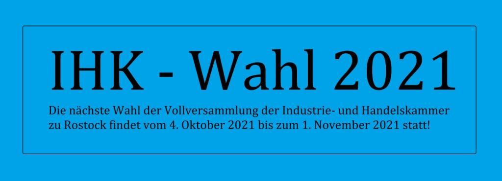 IHK-Wahl 2021 der IHK zu Rostock - Die nächste Wahl der Vollversammlung der Industrie- und Handelskammer zu Rostock findet vom 4.Oktober bis 1. November 2021 statt.