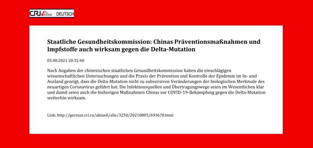 Staatliche Gesundheitskommission: Chinas Präventionsmaßnahmen und Impfstoffe auch wirksam gegen die Delta-Mutation - CRI online Deutsch - 05.08.2021 20:32:40 - Link: http://german.cri.cn/aktuell/alle/3250/20210805/693678.html