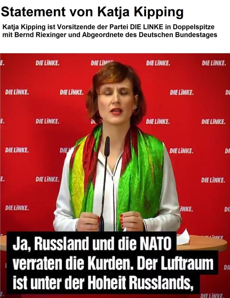 Aus dem Posteingang von Dr. Marianne Linke - Statement von Katja Kipping (MdB), Vorsitzende DIE LINKE: Ja, Russland und die NATO verraten die Kurden. Der Luftraum ist unter der Hoheit Russlands, ...