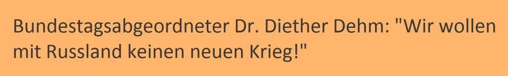 Bundestagsabgeordneter Dr. Diether Dehm: Wir wollen mit Russland keinen neuen Krieg und die Nato muss daran gehindert werden, ihre aggressiven Interessen dort durchzusetzen - Berliner Politik reaktiviert altdeutschen Russenhass