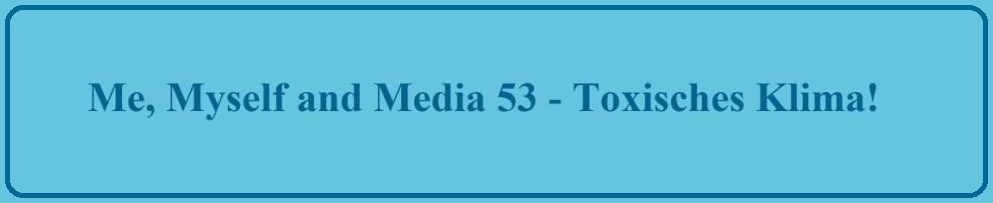 KenFM - Me, Myself and Media 53 – Toxisches Klima!