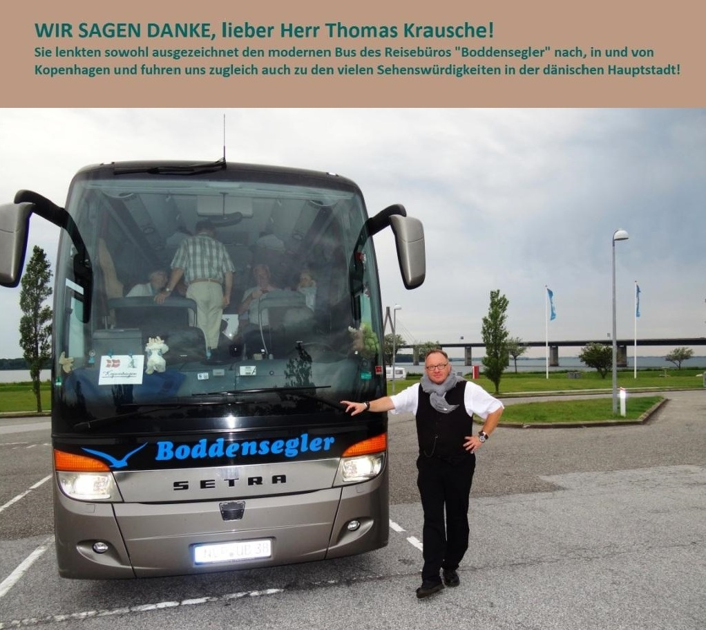 WIR SAGEN DANKE, lieber Herr Thomas Krausche! Sie lenkten sowohl ausgezeichnet den modernen Reisebus des Linien- und Reisebusunternehmens Reisebüro-Boddensegler-GmbH Ribnitz-Damgarten  nach, von und in Kopenhagen und fuhren uns zugleich auch zu den vielen Sehenswürdigkeiten der dänischen Hauptstadt.  Foto: Eckart Kreitlow