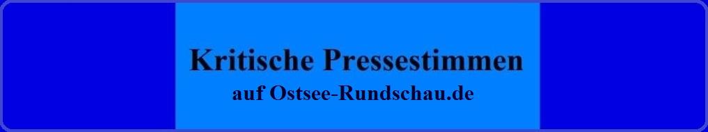 Kritische Pressestimmen auf Ostsee-Rundschau.de - Neue Unabhängige Onlinezeitungen (NUOZ) Ostsee-Rundschau.de - vielseitig, informativ und unabhängig - Präsenzen der Kommunikation und der Publizistik mit vielen Fotos und  bunter Vielfalt