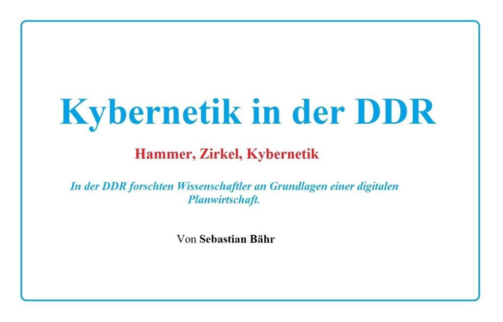 Aus dem Posteingang von Siegfried Dienel - Kybernetik in der DDR - Hammer, Zirkel, Kybernetik - In der DDR forschten Wissenschaftler an Grundlagen einer digitalen Planwirtschaft. - Von Sebastian Bähr - ND 02.10.2020 - PDF