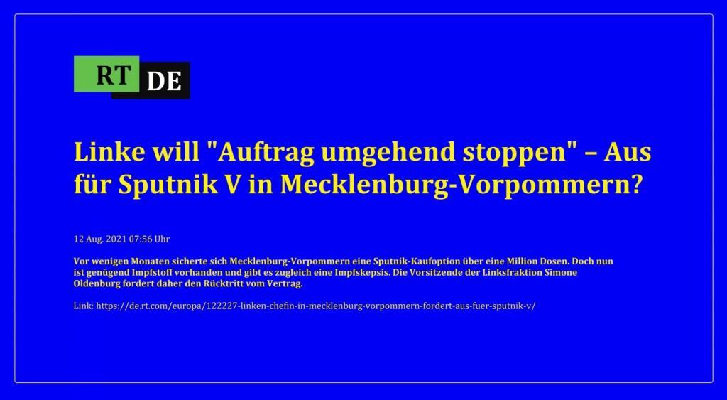 Linke will 'Auftrag umgehend stoppen' – Aus für Sputnik V in Mecklenburg-Vorpommern? - Vor wenigen Monaten sicherte sich Mecklenburg-Vorpommern eine Sputnik-Kaufoption über eine Million Dosen. Doch nun ist genügend Impfstoff vorhanden und gibt es zugleich eine Impfskepsis. Die Vorsitzende der Linksfraktion Simone Oldenburg fordert daher den Rücktritt vom Vertrag.  -  RT DE - 12 Aug. 2021 07:56 Uhr - Link: https://de.rt.com/europa/122227-linken-chefin-in-mecklenburg-vorpommern-fordert-aus-fuer-sputnik-v/