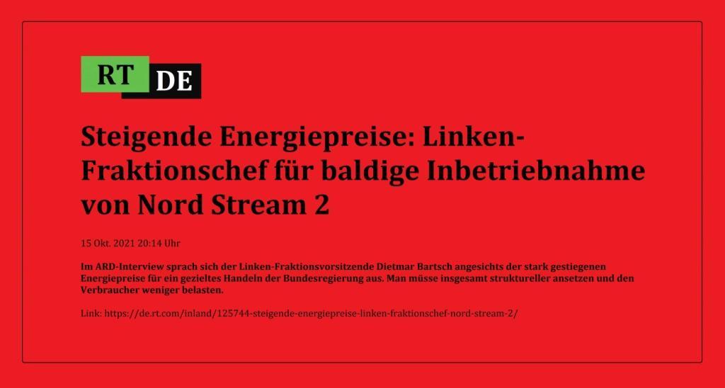 Steigende Energiepreise: Linken-Fraktionschef für baldige Inbetriebnahme von Nord Stream 2 - 15 Okt. 2021 20:14 Uhr - Im ARD-Interview sprach sich der Linken-Fraktionsvorsitzende Dietmar Bartsch angesichts der stark gestiegenen Energiepreise für ein gezieltes Handeln der Bundesregierung aus. Man müsse insgesamt struktureller ansetzen und den Verbraucher weniger belasten.  - - RT DE - Link: https://de.rt.com/inland/125744-steigende-energiepreise-linken-fraktionschef-nord-stream-2/