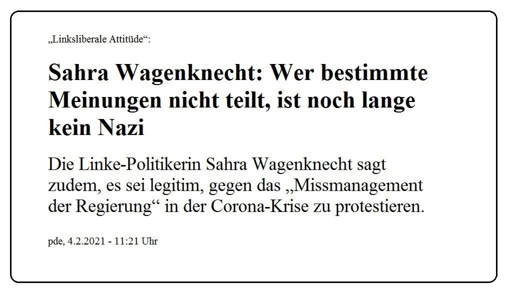 'Linksliberale Attitüde': Sahra Wagenknecht: Wer bestimmte Meinungen nicht teilt, ist noch lange kein Nazi - Die Linke-Politikerin Sahra Wagenknecht sagt zudem, es sei legitim, gegen das 'Missmanagement der Regierung' in der Corona-Krise zu protestieren. - Berliner Zeitung - pde, 4.2.2021 - 11:21 Uhr