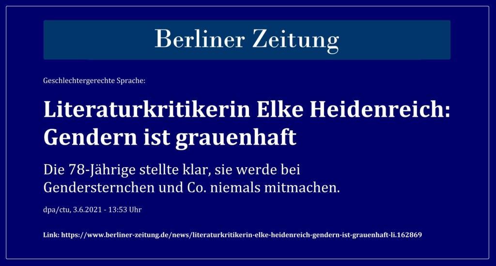Literaturkritikerin Elke Heidenreich: Gendern ist grauenhaft - Berliner Zeitung - 03.06.2021 -  Link: https://www.berliner-zeitung.de/news/literaturkritikerin-elke-heidenreich-gendern-ist-grauenhaft-li.162869 - Aus dem Posteingang vom 06.06.2021 von Herrn Wolf Seifert aus Berlin-Pankow -