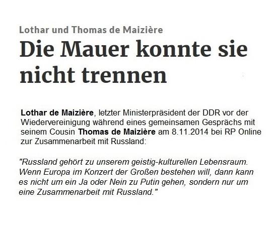 Lothar de Maizière, letzter Ministerpräsident der DDR vor der Wiedervereinigung: Russland gehört zu unserem geistig-kulturellen Lebensraum. Wenn Europa im Konzert der Großen bestehen will, dann kann es nicht um ein Ja oder Nein zu Putin gehen, sondern nur um eine Zusammenarbeit mit Russland.