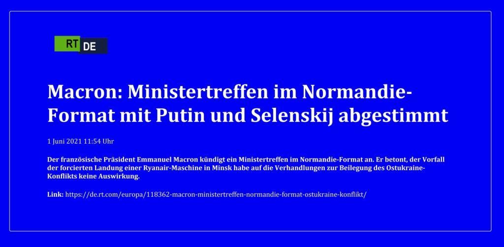 Macron: Ministertreffen im Normandie-Format mit Putin und Selenskij abgestimmt - Der französische Präsident Emmanuel Macron kündigt ein Ministertreffen im Normandie-Format an. Er betont, der Vorfall der forcierten Landung einer Ryanair-Maschine in Minsk habe auf die Verhandlungen zur Beilegung des Ostukraine-Konflikts keine Auswirkung. -  RT DE - 1 Juni 2021 11:54 Uhr - Link: https://de.rt.com/europa/118362-macron-ministertreffen-normandie-format-ostukraine-konflikt/