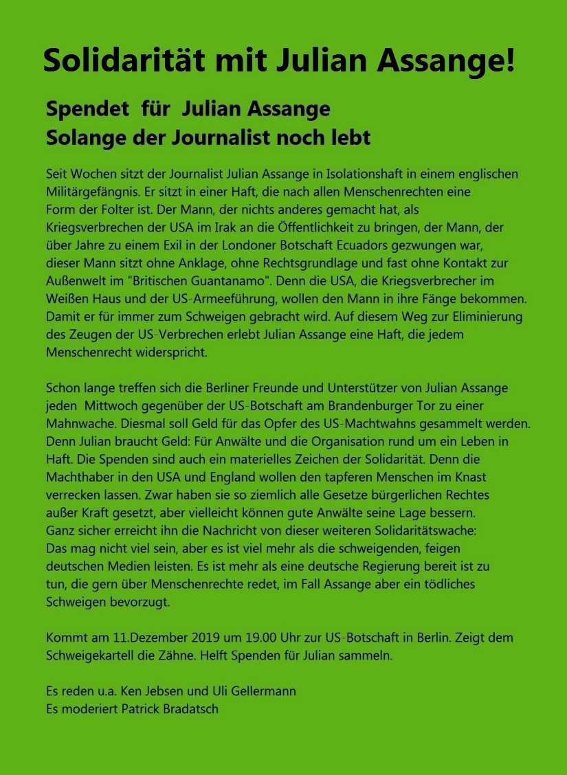 Spendet für Julian Assange - Solange der Journalist noch lebt - Mahnwache für Julian Assange - Kommt am 11.Dezember 2019 um 19.00 Uhr zur US-Botschaft in Berlin. Zeigt dem Schweigekartell die Zähne.