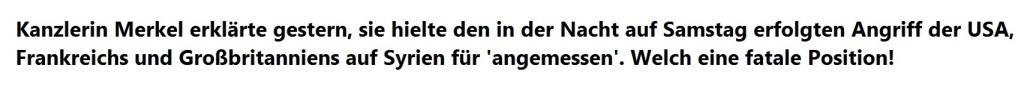 Aus dem Posteingang - Sahra Wagenknecht: Kanzlerin Merkel erklärte gestern, sie hielte den in der Nacht auf Samstag erfolgten Angriff der USA, Frankreichs und Großbritanniens für 'angemessen'. Welch eine fatale Position!