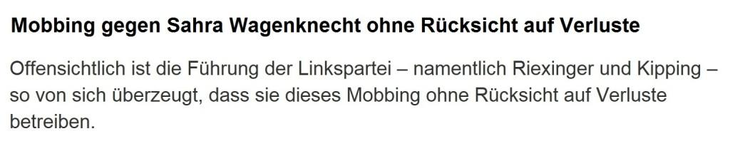 Mobbing gegen Sahra Wagenknecht erfolgt offensichtlich ohne Rücksicht auf Verluste - Offensichtlich ist die Führung der Linkspartei – namentlich Riexinger und Kipping – so von sich überzeugt, dass sie dieses Mobbing ohne Rücksicht auf Verluste betreiben.