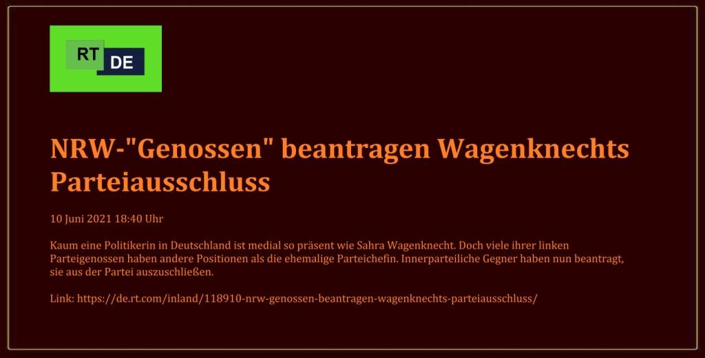 NRW- 'Genossen' beantragen Wagenknechts Parteiausschluss - Kaum eine Politikerin in Deutschland ist medial so präsent wie Sahra Wagenknecht. Doch viele ihrer linken Parteigenossen haben andere Positionen als die ehemalige Parteichefin. Innerparteiliche Gegner haben nun beantragt, sie aus der Partei auszuschließen.  -  RT DE - 10 Juni 2021 18:40 Uhr - Link: https://de.rt.com/inland/118910-nrw-genossen-beantragen-wagenknechts-parteiausschluss/