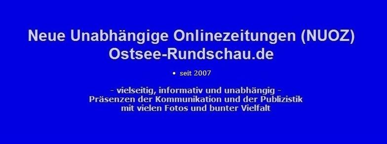 Neue Unabhängige Onlinezeitungen (NUOZ) - Ostsee-Rundschau.de - vielseitig, informativ und unabhängig - Präsenzen der Kommunikation und der Publizistik - mit vielen Fotos und  bunter Vielfalt