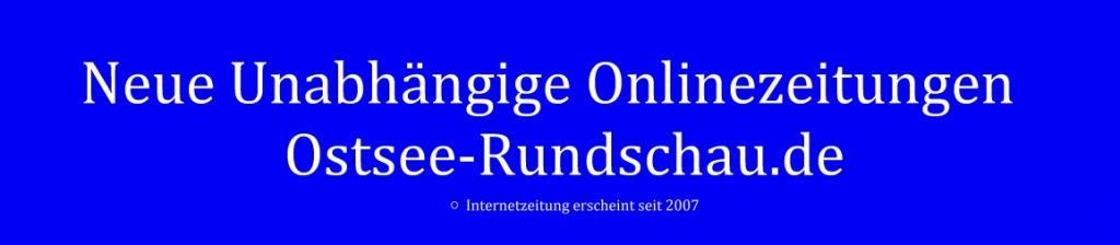 Neue Unabhängige Onlinezeitungen (NUOZ) Ostsee-Rundschau.de - vielseitig, informativ und unabhängig - Präsenzen der Kommunikation und der Publizistik mit vielen Fotos und  bunter Vielfalt - Neue Unabhängige Onlinezeitungen -  Ostsee-Rundschau.de - Internetzeitung erscheint seit 2007 - http://www.ostsee-rundschau.de anklicken und lesen!