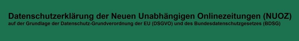 Datenschutzerklärung der Neuen Unabhängigen Onlinezeitungen (NUOZ) auf der Grundlage auf der Grundlage der EU-Datenschutz-Grundverordnung (DSGVO) und des Bundesdatenschutzgesetzes (BDSG)