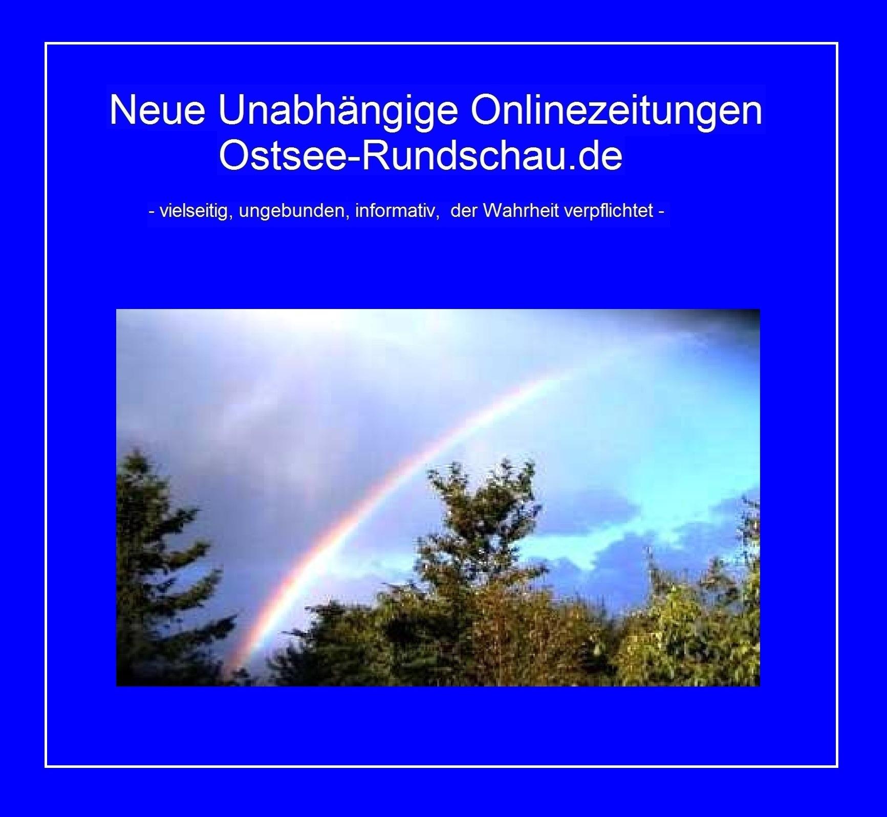 Neue Unabh�ngige Onlinezeitungen Ostsee-Rundschau.de - vielseitig, ungebunden, informativ, der Wahrheit verpflichtet