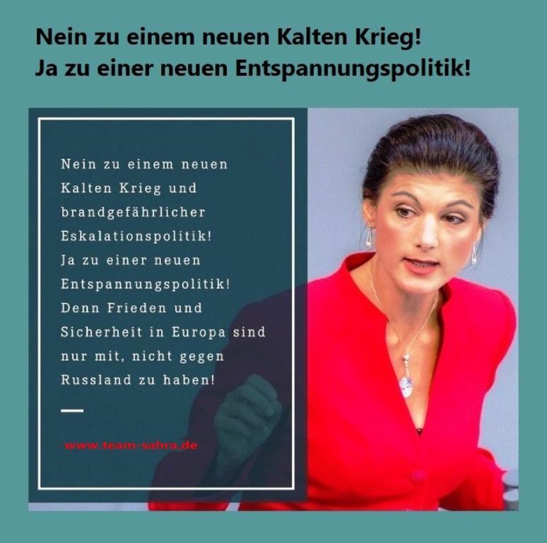 Aus dem Posteingang - Team Sahra - Dr. Sahra Wagenknecht, Fraktionsvorsitzende DIE LINKE im Deutschen Bundestag - Nein zu einem neuen Kalten Krieg und brandgefährlicher Eskalationspolitik! Ja zu einer neuen Entspannungspolitik! Denn Frieden und Sicherheit in Europa sind nur mit, nicht gegen Russland zu haben! - www.team-sahra.de