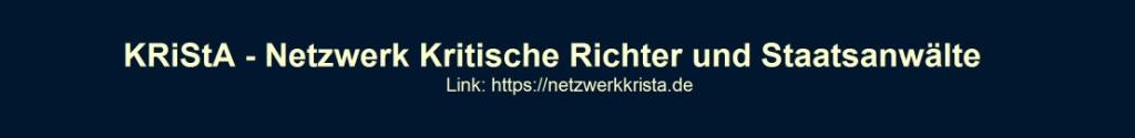KriStA - Netzwerk Kritische Richter und Staatsanwälte - Link:  https://netzwerkkrista.de