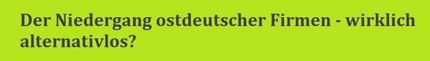 Der Niedergang ostdeutscher Firmen - wirklich alternativlos?
