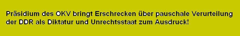 Präsidium des OKV bringt Erschrecken über pauschale Verurteilung der DDR als Diktatur und Unrechtsstaat zum Ausdruck!