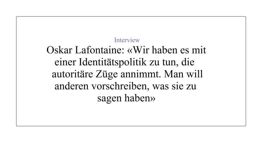 Aus dem Posteingang von Dr. Marianne Linke - Interview - Oskar Lafontaine: 'Wir haben es mit einer Identitätspolitik zu tun, die autoritäre Züge annimmt. Man will anderen vorschreiben, was sie zu sagen haben' - Neue Zürcher Zeitung - 10.10.2020