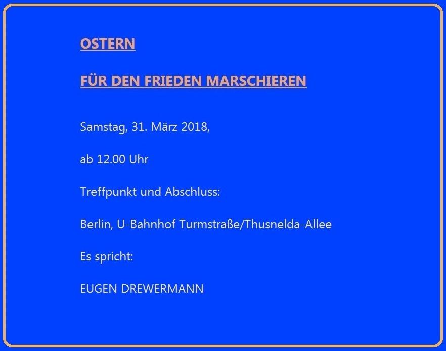 OSTERN FÜR DEN FRIEDEN MARSCHIEREN - Samstag, 31. März 2018, - ab 12.00 Uhr - Treffpunkt und Abschluss - Berlin, U-Bahnhof Turmstraße/Thusnelda-Allee - Es spricht: EUGEN DREWERMANN