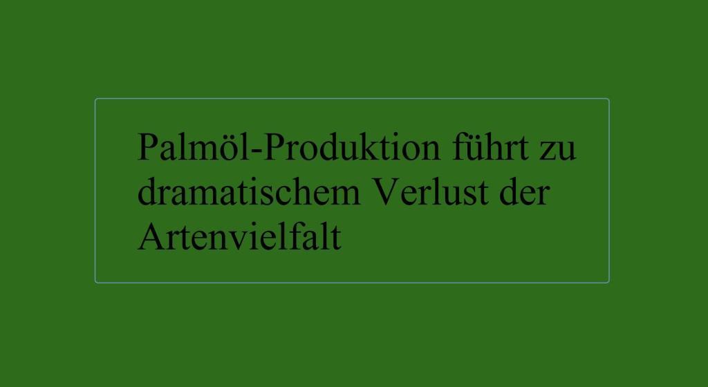 Palmöl-Produktion führt zu dramatischem Verlust der Artenvielfalt - The World News Monitor - Fakten, Analyse, Nachhaltigkeit - 13.08.2020