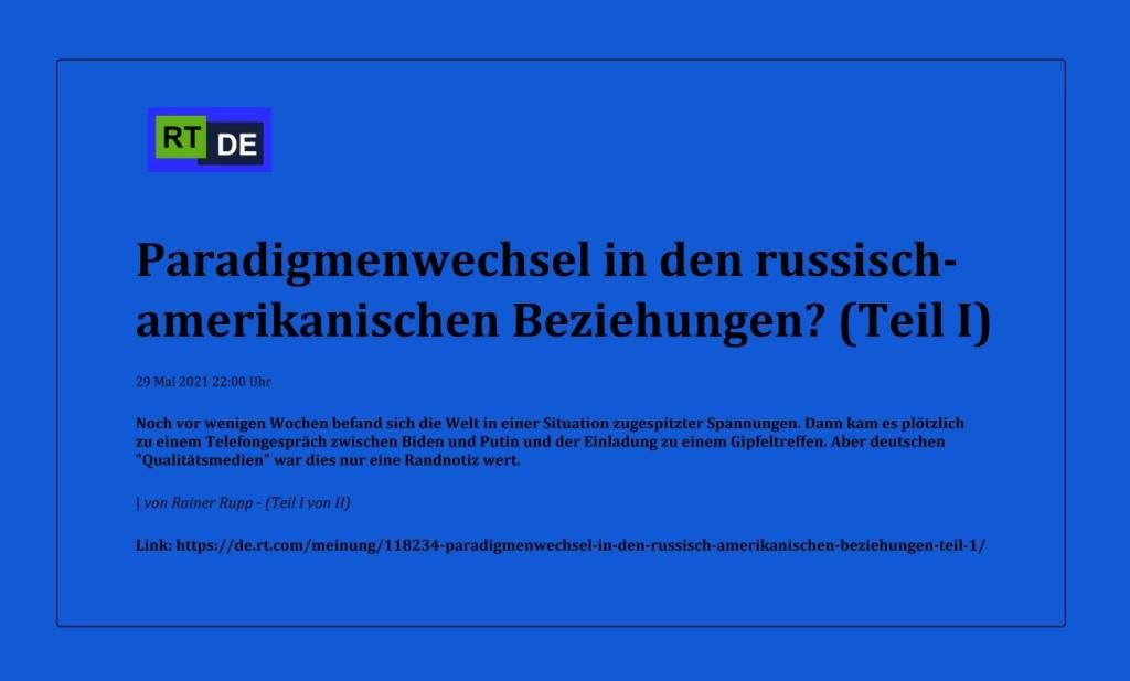 Paradigmenwechsel in den russisch-amerikanischen Beziehungen? (Teil I) - Noch vor wenigen Wochen befand sich die Welt in einer Situation zugespitzter Spannungen. Dann kam es plötzlich zu einem Telefongespräch zwischen Biden und Putin und der Einladung zu einem Gipfeltreffen. Aber deutschen 'Qualitätsmedien' war dies nur eine Randnotiz wert.  - von Rainer Rupp (Teil I von II) -  RT DE -  - Link: https://de.rt.com/meinung/118234-paradigmenwechsel-in-den-russisch-amerikanischen-beziehungen-teil-1/